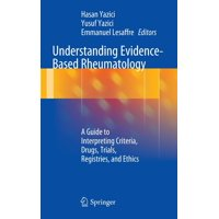 Understanding Evidence-Based Rheumatology : A Guide to Interpreting Criteria, Drugs, Trials, Registries, and Ethics