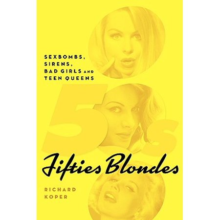 Fifties Blondes : Sexbombs, Sirens, Bad Girls and Teen Queens