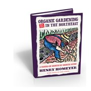 Organic Gardening (Not Just) in the Northeast : A Hands-On Month-to-Month Guide