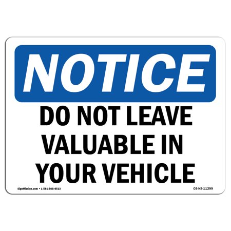 - OSHA Notice Sign - Do Not Leave Valuables In Your Vehicle | Choose from: Aluminum, Rigid Plastic or Vinyl Label Decal | Protect Your Business, Work Site, Warehouse & Shop Area | Made in the USA