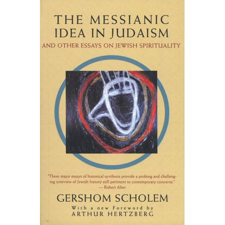 The Messianic Idea in Judaism : And Other Essays on Jewish Spirituality - Halloween Essay Ideas