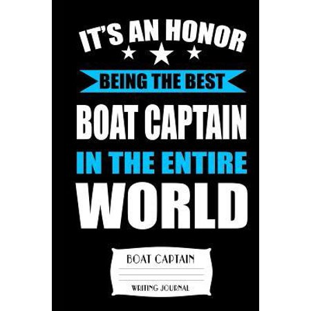It's An Honor Being The Best Boat Captain In The Entire World Boat Captain Writing Journal (Best Captain In The World)
