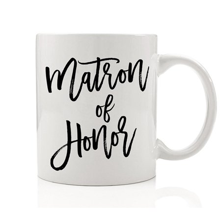 Matron of Honor Mug 11 oz Coffee Mug Matron of Honor Gift Will You Be My Maid of Honor Sister Best Friend Wedding Gift Bachelorette Party Favor