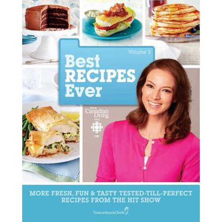 Best Recipes Ever from Canadian Living and CBC, Volume 2 : More Fresh, Fun & Tasty Tested-Till-Perfect Recipes From the Hit