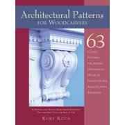 Architectural Patterns for Woodcarvers: 63 Classic Patterns for Adding Detail to Mantels Archways, Entrance Ways, Chair Backs, Bed Frames, Window Frames (Paperback)