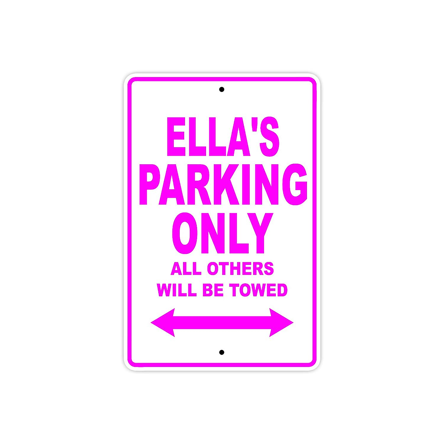 "Ella's Parking Only All Others Will Be Towed Name Gift Novelty Metal Aluminum 8""x12"" Sign"