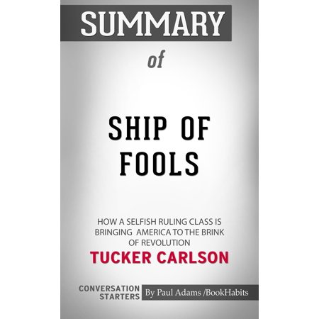 Summary of Ship of Fools: How a Selfish Ruling Class Is Bringing America to the Brink of Revolution -