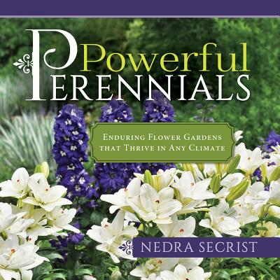 Powerful Perennials : Enduring Flower Gardens That Thrive in Any Climate