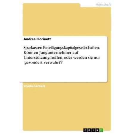 Sparkassen-Beteiligungskapitalgesellschaften: Können Jungunternehmer auf Unterstützung hoffen, oder werden sie nur 'gesondert verwahrt'? - eBook (Versuchen Sie, Auf Brillen)