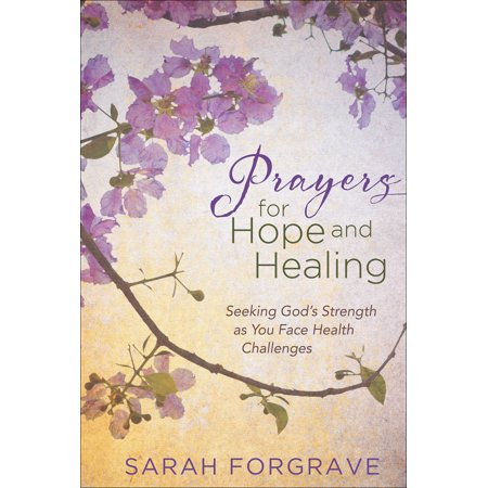 Prayers for Hope and Healing : Seeking God's Strength as You Face Health