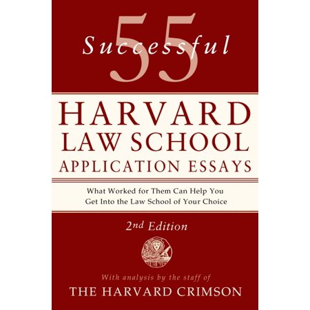 successful harvard law school application essays com 55 successful harvard law school application essays