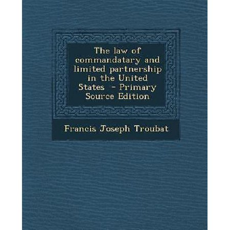 The Law Of Commandatary And Limited Partnership In The United States   Primary Source Edition