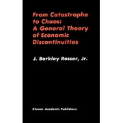 From Catastrophe to Chaos: A General Theory of Economic Discontinuities (Hardcover)