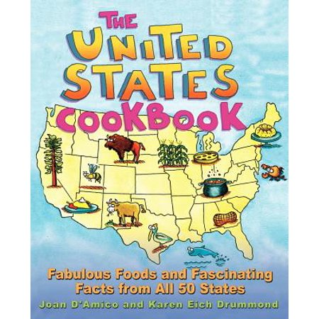 The United States Cookbook : Fabulous Foods and Fascinating Facts from All 50