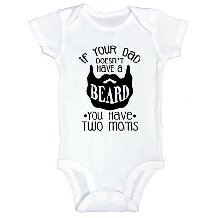 """2f2e3e31 Funny Threadz - Funny Newborn Onesie """"If Your Dad Doesn't Have A Beard You  Have Two Moms"""