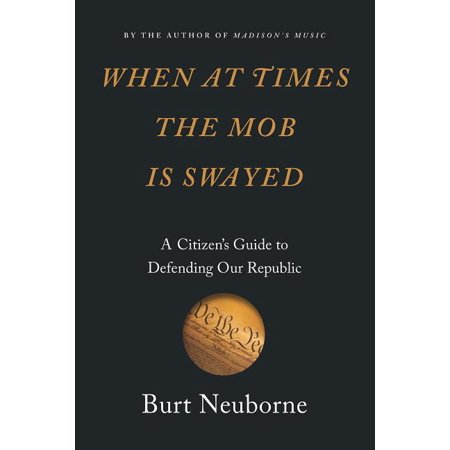 When at Times the Mob Is Swayed: A Citizen's Guide to Defending Our Republic (Hardcover)
