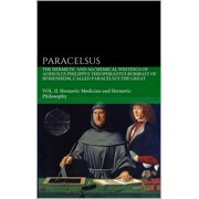 The Hermetic and Alchemical Writings of Aureolus Philippus Theophrastus Bombast of Hohenheim, called Paracelsus the Great - eBook