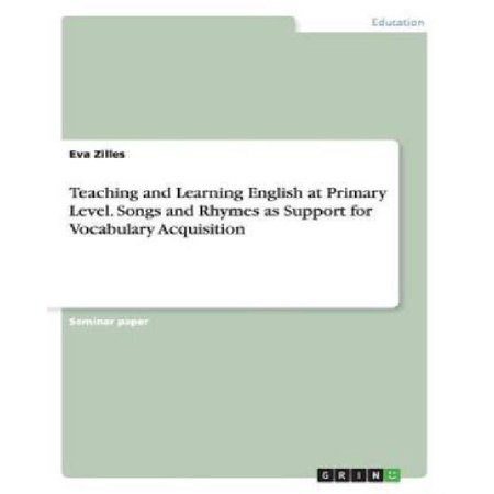 Teaching And Learning English At Primary Level  Songs And Rhymes As Support For Vocabulary Acquisition