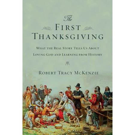 The First Thanksgiving : What the Real Story Tells Us about Loving God and Learning from (Learning About God From A To Z)