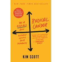 Radical Candor : Be a Kick-Ass Boss Without Losing Your Humanity (Hardcover)