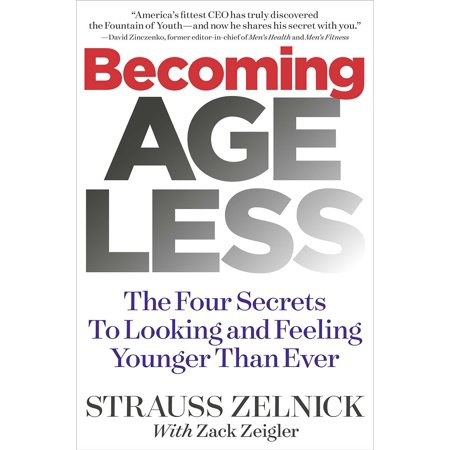 Becoming Ageless : The Four Secrets to Looking and Feeling Younger Than