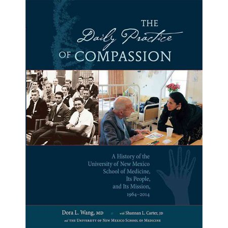 The Daily Practice of Compassion: A History of the University of New Mexico School of Medicine, Its People, and Its Mission, 1964-2014