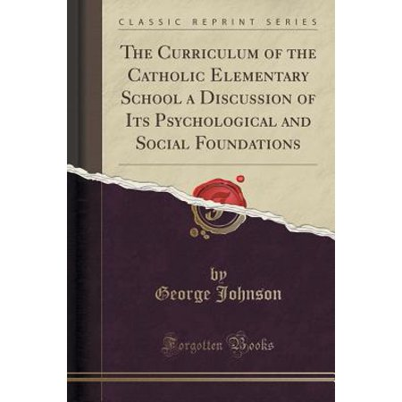 The Curriculum of the Catholic Elementary School : A Discussion of Its Psychological and Social Foundations (Classic Reprint) ()