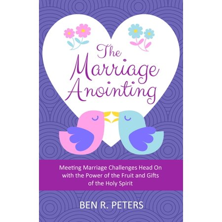 The Marriage Anointing: Meeting Marriage Challenges Head On with the Power of the Fruit and Gifts of the Holy Spirit - (Catholic Gifts And Fruits Of The Holy Spirit)