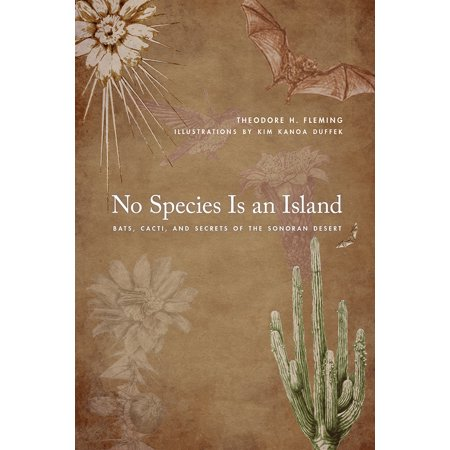 (No Species Is an Island : Bats, Cacti, and Secrets of the Sonoran Desert)