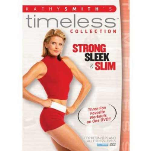 Kathy Smith's Timeless Collection: Strong, Sleek And Slim