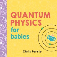 Quantum Physics for Babies (Board Book)