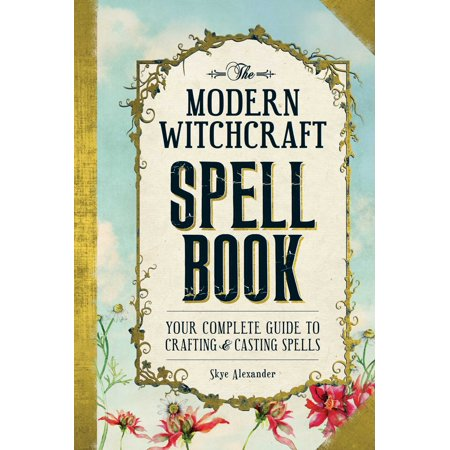 The Modern Witchcraft Spell Book : Your Complete Guide to Crafting and Casting Spells - Witches Spell Book