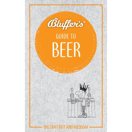 - Bluffer's Guide To Beer : Instant Wit and Wisdom