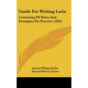 Guide for Writing Latin : Consisting of Rules and Examples for Practice (1843)