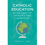 Catholic Education in the Light of Vatican II and Laudato Si' (Paperback)