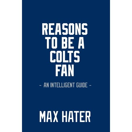 - Reasons to Be a Colts Fan: A Funny, Blank Book, Gag Gift for Indianapolis Colts Fans; Or a Great Coffee Table Addition for All Colts Haters! (Paperback)