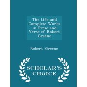 The Life and Complete Works in Prose and Verse of Robert Greene - Scholar's Choice Edition