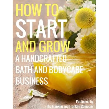 How to Start and Grow a Handcrafted Bath and Body Care Business - eBook