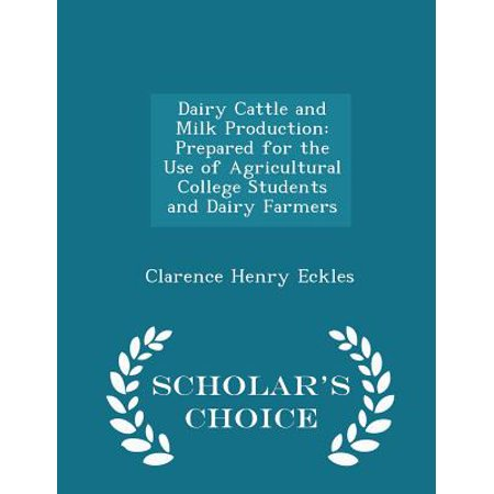 Dairy Cattle and Milk Production: Prepared for the Use of Agricultural College Students and Dairy Farmers - Scholar's Choice Edition