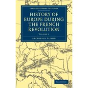 Cambridge Library Collection - European History: History of Europe During the French Revolution - Volume 1 (Paperback)