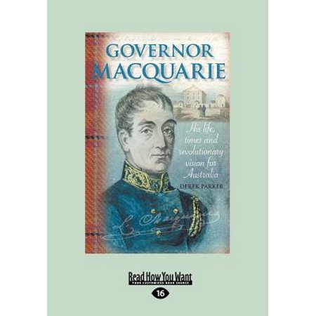 Governor Macquarie  His Life  Times And Revolutionary Vision For Australia  Large Print 16Pt