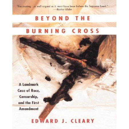 Beyond The Burning Cross  A Landmark Case Of Race  Censorship  And The First Amendment