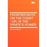 Frontier Boys on the Coast : Or, in the Pirate's Power