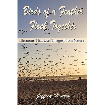 Birds of a Feather Flock Together : Sermons That Use Images from (Birds Of A Feather Flock Together Proverb)