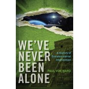 We've Never Been Alone: A History of Extraterrestrial Intervention (Paperback)