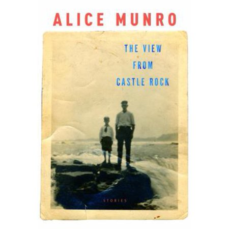 The View From Castle Rock Stories By Alice Munro