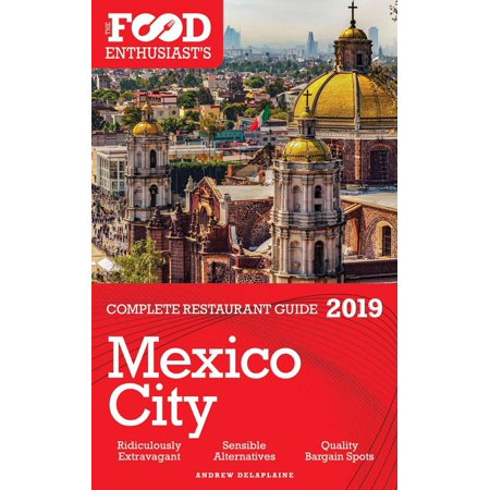 MEXICO CITY - 2019 -The Food Enthusiast's Complete Restaurant Guide - (Best Food In Mexico City)