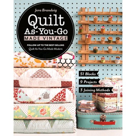 (Quilt As-You-Go Made Vintage: 51 Blocks, 9 Projects, 3 Joining Methods)