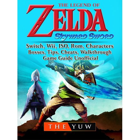 The Legend of Zelda Skyward Sword, Switch, Wii, ISO, Rom, Characters, Bosses, Tips, Cheats, Walkthrough, Game Guide Unofficial -