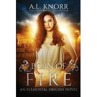 Elemental Origins: Born of Fire: An Elemental Origins Novel (Paperback)